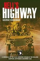 Koskimaki, George - HELL'S HIGHWAY: Chronicle of the 101st Airborne Division in the Holland Campaign, September - November 1944 - 9781612000732 - KSC0000091