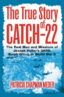 Chapman Meder, Patricia - The True Story of Catch 22: The Real Men and Missions of Joseph Heller's 340th Bomb Group in World War II - 9781612001036 - V9781612001036