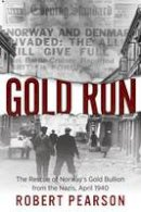 Pearson, Robert - Gold Run: The Rescue of Norway's Gold Bullion from the Nazis, 1940 - 9781612002866 - V9781612002866