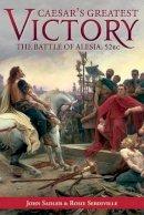 John Sadler, Rosie Serdiville - Caesar's Greatest Victory: The Battle of Alesia, Gaul 52 BC - 9781612004051 - V9781612004051