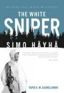 Saarelainen, Tapio - The White Sniper: Simo Häyhä - 9781612004297 - V9781612004297