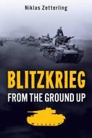 Zetterling, Niklas - Blitzkrieg: From the Ground Up - 9781612004600 - V9781612004600