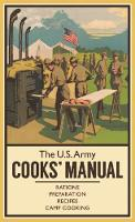 No Author - The U.S. Army Cooks' Manual: Rations, Preparation, Recipes, Camp Cooking - 9781612004709 - V9781612004709