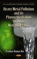 Rai, Prabhat Kumar - Heavy Metal Pollution & Its Phytoremediation Through Wetland Plants - 9781612099385 - V9781612099385