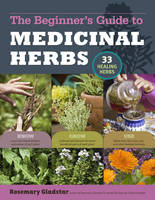 Gladstar, Rosemary - The Beginner's Guide to Medicinal Herbs - 9781612120058 - V9781612120058