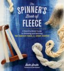 Smith, Beth - The Spinner's Book of Fleece: A Breed-by-Breed Guide to Choosing and Spinning the Perfect Fiber for Every Purpose - 9781612120393 - V9781612120393