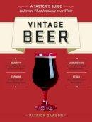 Dawson, Patrick - Vintage Beer: A Taster's Guide to Brews That Improve over Time - 9781612121567 - V9781612121567