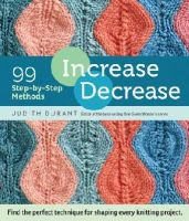 Durant, Judith - Increase, Decrease: 99 Step-by-Step Methods; Find the Perfect Technique for Shaping Every Knitting Project - 9781612123318 - V9781612123318