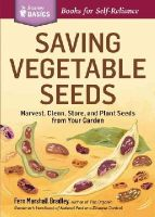 Bradley, Fern Marshall - Saving Vegetable Seeds: Harvest, Clean, Store, and Plant Seeds from Your Garden. A Storey Basics® Title - 9781612123639 - V9781612123639