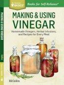 Collins, Bill - Making & Using Vinegar: Recipes That Celebrate Vinegar's Versatility. A Storey Basics® Title (Story Basics) - 9781612123813 - V9781612123813