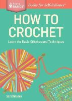 Delaney, Sara - How to Crochet: Learn the Basic Stitches and Techniques. A Storey Basics® Title - 9781612123929 - V9781612123929