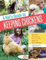 Caughey, Melissa - A Kid's Guide to Keeping Chickens: Best Breeds, Creating a Home, Care and Handling, Outdoor Fun, Crafts and Treats - 9781612124186 - V9781612124186