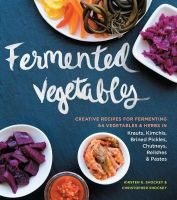Shockey, Kirsten K., Shockey, Christopher - Fermented Vegetables: Creative Recipes for Fermenting 64 Vegetables & Herbs in Krauts, Kimchis, Brined Pickles, Chutneys, Relishes & Pastes - 9781612124254 - V9781612124254