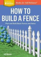 Beneke, Jeff - How to Build a Fence: Plan and Build Basic Fences and Gates. A Storey BASICS® Title - 9781612124421 - V9781612124421