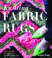 Tiede, Karen - Knitting Fabric Rugs: 28 Colorful Designs for Crafters of Every Level - 9781612124483 - V9781612124483