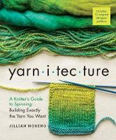 Moreno, Jillian - Yarnitecture: A Knitter's Guide to Spinning: Building Exactly the Yarn You Want - 9781612125213 - V9781612125213