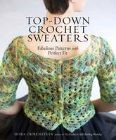 Ohrenstein, Dora - Top-Down Crochet Sweaters: Fabulous Patterns with Perfect Fit - 9781612126104 - V9781612126104