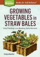 LeHoullier, Craig - Growing Vegetables in Straw Bales - 9781612126142 - V9781612126142