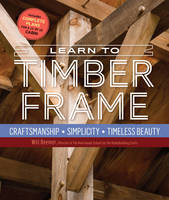 Beemer, Will - Learn to Timber Frame: Craftsmanship, Simplicity, Timeless Beauty - 9781612126685 - V9781612126685