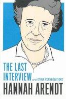 Arendt, Hannah - Hannah Arendt: the Last Interview - 9781612193113 - V9781612193113