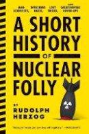 Herzog, Rudolph - A Short History of Nuclear Folly - 9781612193304 - V9781612193304