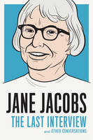 Jacobs, Jane - Jane Jacobs: The Last Interview: and Other Conversations - 9781612195346 - V9781612195346