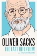 Sacks, Oliver - Oliver Sacks: The Last Interview - 9781612195773 - V9781612195773