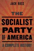 Ross, Jack - The Socialist Party of America: A Complete History - 9781612344904 - V9781612344904