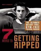 Stewart, Brett - 7 Weeks to Getting Ripped: The Ultimate Weight-Free, Gym-Free Training Program - 9781612430263 - V9781612430263