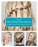 Smith, Abby - The New Braiding Handbook: 60 Modern Twists on the Classic Hairstyle - 9781612432960 - V9781612432960