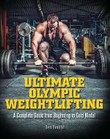 Randolph, Dave - Ultimate Olympic Weightlifting: A Complete Guide to Barbell Lifts—from Beginner to Gold Medal - 9781612434452 - V9781612434452
