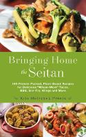 Holechek Peters, Kris - Bringing Home the Seitan: 100 Protein-Packed, Plant-Based Recipes for Delicious