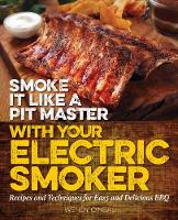 O'Neal, Wendy - Smoke It Like a Pit Master with Your Electric Smoker: Recipes and Techniques for Easy and Delicious BBQ - 9781612436128 - V9781612436128
