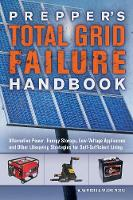 Fiebig, Alan, Fiebig, Arlene - Prepper's Total Grid Failure Handbook: Alternative Power, Energy Storage, Low Voltage Appliances and Other Lifesaving Strategies for Self-Sufficient Living - 9781612436371 - V9781612436371