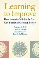 Anthony S. Bryk, Louis M. Gomez, Alicia Grunow, Paul G. LeMahieu - Learning to Improve: How America's Schools Can Get Better at Getting Better - 9781612507910 - V9781612507910