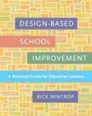 Mintrop, Rick - Design-Based School Improvement: A Practical Guide for Education Leaders - 9781612509020 - V9781612509020