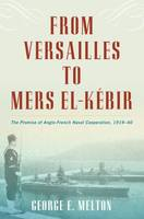 Melton, George E - From Versailles to Mers El-Kebir - 9781612518794 - V9781612518794