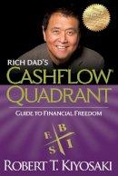 Robert T. Kiyosaki - Rich Dad's CASHFLOW Quadrant: Rich Dad's Guide to Financial Freedom - 9781612680057 - V9781612680057