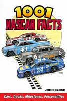 Close, John - 1001 NASCAR Facts: Cars, Tracks, Milestones, Personalities - 9781613253106 - V9781613253106