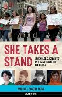Ross, Michael Elsohn - She Takes a Stand: 16 Fearless Activists Who Have Changed the World (Women of Action) - 9781613730263 - V9781613730263
