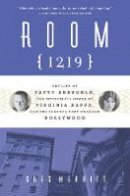 Merritt, Greg - Room 1219: The Life of Fatty Arbuckle, the Mysterious Death of Virginia Rappe, and the Scandal That Changed Hollywood - 9781613735206 - V9781613735206