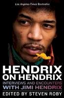 Roby, Steven - Hendrix on Hendrix: Interviews and Encounters with Jimi Hendrix (Musicians in Their Own Words) - 9781613735213 - V9781613735213