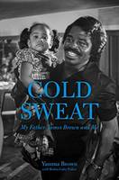 Brown, Yamma, Fisher, Robin Gaby - Cold Sweat: My Father James Brown and Me - 9781613735442 - V9781613735442