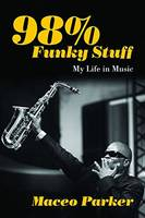 Parker, Maceo - 98% Funky Stuff: My Life in Music - 9781613735459 - V9781613735459