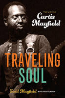 Mayfield, Todd, Atria, Travis - Traveling Soul: The Life of Curtis Mayfield - 9781613736791 - V9781613736791