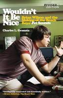 Granata, Charles L. - Wouldn't It Be Nice: Brian Wilson and the Making of the Beach Boys' Pet Sounds - 9781613738375 - V9781613738375