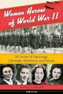 Atwood, Kathryn J. - Women Heroes of World War II - 9781613745236 - V9781613745236