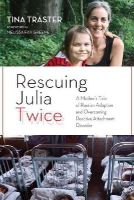 Traster, Tina - Rescuing Julia Twice: A Mother's Tale of Russian Adoption and Overcoming Reactive Attachment Disorder - 9781613746783 - V9781613746783