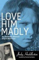 Huddleston, Judy; Barres, Pamela Des - Love Him Madly - 9781613747506 - V9781613747506