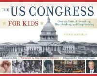 Reis, Ronald A. - The US Congress for Kids: Over 200 Years of Lawmaking, Deal-Breaking, and Compromising, with 21 Activities (For Kids series) - 9781613749777 - V9781613749777